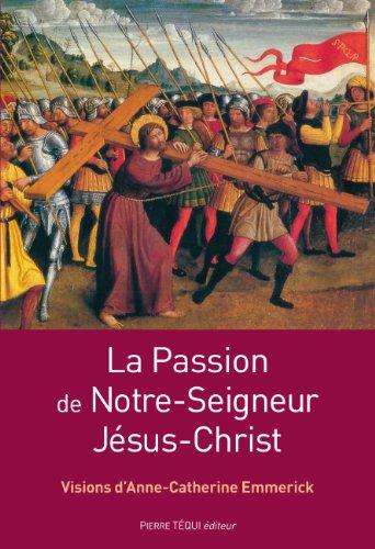 La Passion de Notre-Seigneur Jésus-Christ