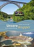 Unsere Wupper: Eine Liebeserklärung - Esther von Krosigk