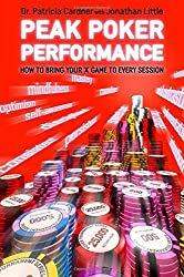 Peak Poker Performance: How to Bring Your 'A' Game to Every Session by Patricia Cardner (2016-08-01)