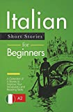 Italian Short Stories for Beginners: A Collection of 5 Stories to Improve Your Vocabu...