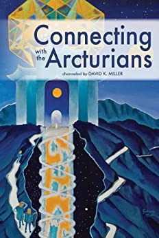 Connecting with the Arcturians (English Edition) par [Miller, David K.]