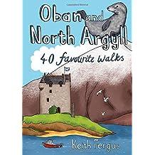 Oban and North Argyll: 40 Favourite Walks