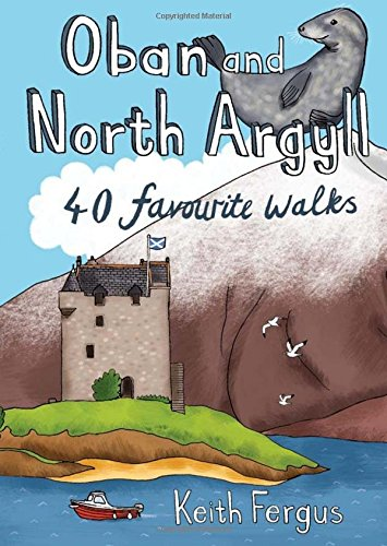 Oban and North Argyll: 40 Favourite Walks