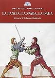 La lancia, la spada, la daga. Percorsi di scherma medievale