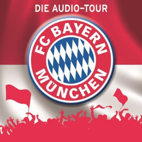 FC Bayern München: Die Audio-Tour. Ein Verein & seine Stadt