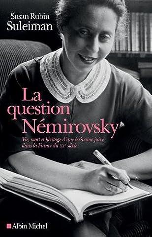 La question Némirovsky : Vie, mort et héritage d'une écrivaine juive dans la France du XXe siècle