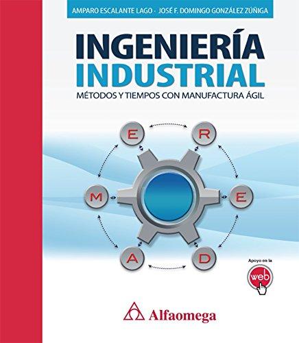 INGENIERÍA INDUSTRIAL - Métodos y tiempos con manufactura ágil por Amparo ESCALANTE LAGO