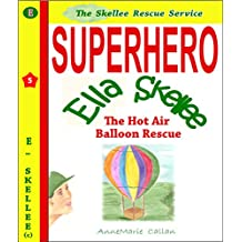 Superhero Ella Skellee and The Hot Air Balloon - Skellee Rescue Service (Skellee Superhero Stories for Children Ages 3-8 Book 5)