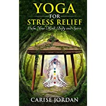 YOGA FOR STRESS RELIEF: Calm Your Mind, Body and Spirit (Includes FREE: Video Course - Inner peace, spirituality, meditation, chakras, fitness and weight ... mindfulness book and video (English Edition)