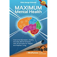 Maximum Mental Health: Overcome Depression, Anxiety and other Mental Illnesses with 20 Principles for Happier and Healthier Living (Mental Health & ... Depression and Anxiety Treatment) (Volume 1) by Mr Aleks George Srbinoski (2015-03-04)