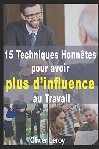 15 Tactiques Honnêtes pour Avoir Plus d'Influence au Travail
