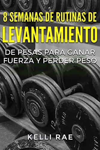 [EPUB] 8 semanas de rutinas de levantamiento de pesas para ganar fuerza y perder peso