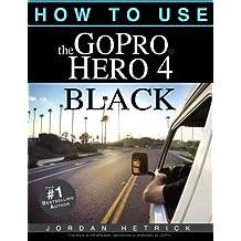 How To Use The GoPro Hero 4 Black by Jordan Hetrick (2014-11-10)