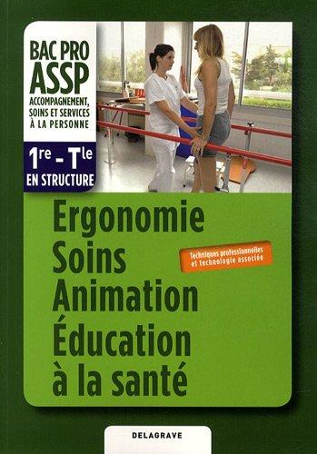 Ergonomie soins animations éducation à la santé, bac pro ASSP 1re-Tle en structure : Techniques professionnelles et technologie associée par Brigitte Lacomme