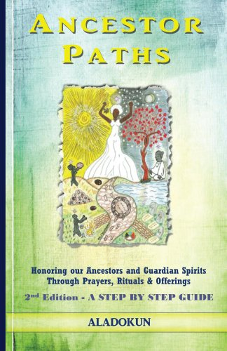 Ancestor Paths: Honoring our Ancestors and Guardian Spirits Through Prayers, Rituals, and Offerings (English Edition) por Oba Ilari Aladokun