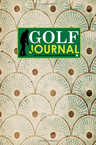 Golf Journal: Golf Course Book, Golf Score Record Book, Golf Log Book, Golfing Notepad, Vintage/Aged Cover: Volume 57 por Rogue Plus Publishing