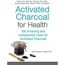 Activated Charcoal for Health: 100 Amazing and Unexpected Uses for Activated Charcoal (English Edition)