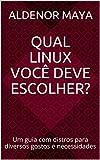 Qual Linux você deve escolher?: Um guia com distros para diversos gostos e necessidades (Portuguese Edition)