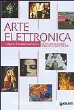 Arte elettronica. Video, installazioni, web art, computer art. Ediz. illustrata