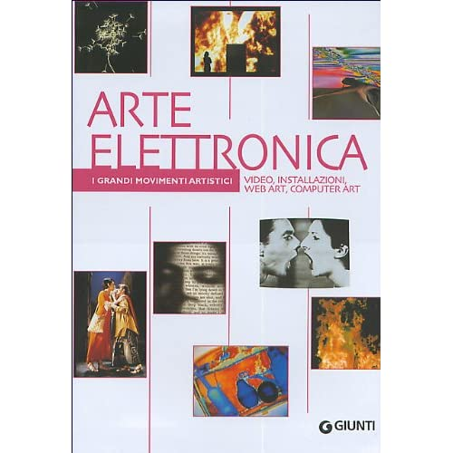 Arte Elettronica. Video, Installazioni, Web Art, Computer Art