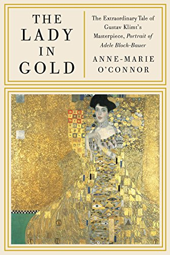The Lady in Gold: The Extraordinary Tale of Gustav Klimt's Masterpiece, Portrait of Adele Bloch-Bauer -