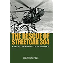 The Rescue of Streetcar 304: A Navy Pilot's Forty Hours on the Run in Laos