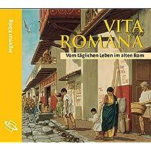 Vita Romana: Vom täglichen Leben im alten Rom. Lesefassung des gleichnamigen Buches