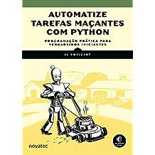 Automatize tarefas maçantes com Python: Programação prática para verdadeiros iniciantes (Portuguese Edition)