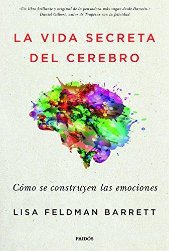 La vida secreta del cerebro: Cómo se construyen las emociones por Lisa Feldman Barrett