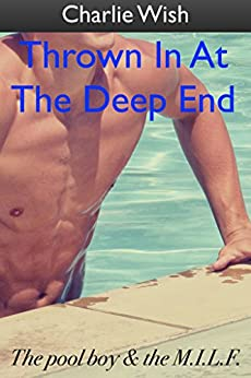 Thrown In At The Deep End: The pool boy and the M.I.L.F. by [Wish, Charlie]