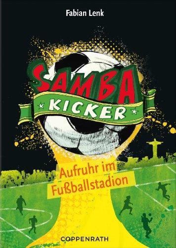 Samba Kicker - Band 1: Aufruhr im Fußballstadion