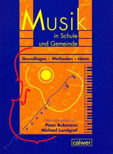 Musik in Schule und Gemeinde. Grundlagen - Methoden - Ideen: Ein Handbuch für die religionspädagogische Praxis