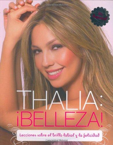 Thalia: Belleza!: Lecciones Sobre el Brillo Labial y la Felicidad por Thalia