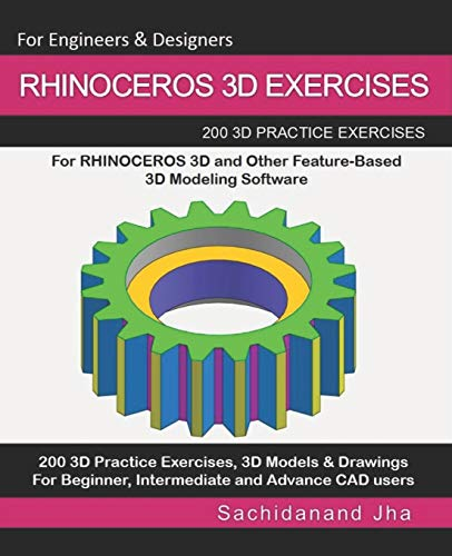 RHINOCEROS 3D EXERCISES: 200 3D Practice Exercises For RHINOCEROS 3D and Other Feature-Based 3D Modeling Software - 3d-software Rhino