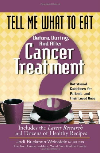 Tell Me What to Eat Before, During, and After Cancer Treatment: Nutritional Guidelines for Patients and Their Loved Ones by Jodi Buckman Weinstein (2010-07-20)