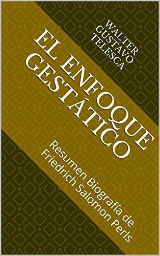 El enfoque gestáltico: Resumen Biografía de Friedrich Salomon Perls (Resumen de teorías nº 9) por Walter Gustavo Telesca