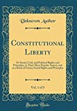 Constitutional Liberty, Vol. 1 of 3: Or Social, Civil, and Political Rights and Principles, in Their More Popular Aspect, and as a Bond of Union; Social Rights and Principles (Classic Reprint)