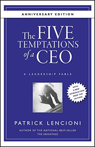 The Five Temptations of a CEO: A Leadership Fable 10th Anniversary Edition (J-B Lencioni Series)