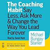 The Coaching Habit: Say Less, Ask More, & Change the Way You Lead Forever, Reg CD by Michael Bungay Stanier (2016-08-02)
