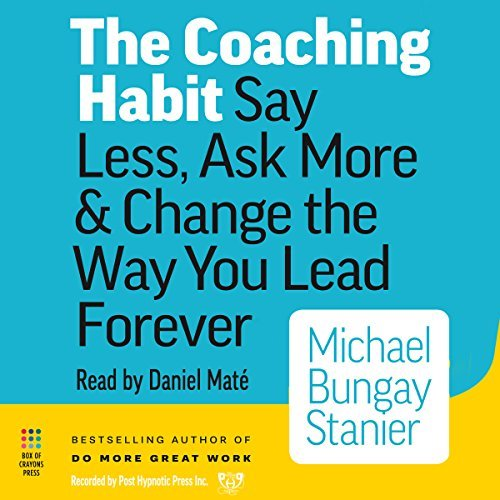 The Coaching Habit: Say Less, Ask More, & Change the Way You Lead Forever, Reg CD by Michael Bungay Stanier (2016-08-02) por Michael Bungay Stanier