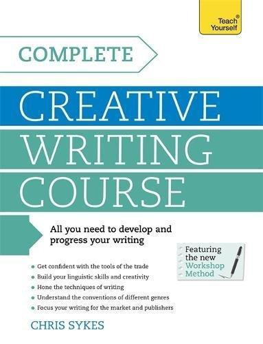 Complete Creative Writing Course: Teach Yourself: Book (Teach Yourself: Writing) by Chris Sykes (2014-09-26)