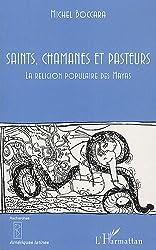 Saints Chamanes et Pasteurs la Religion Populaire des Mayas
