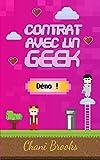 Contrat avec un Geek - Démo!: Une new romance geek entre histoire d'amour et pop culture. Passez au niveau supérieur de la comédie romantique et de la Mission 1 (Contrat avec un Geek - extraits)