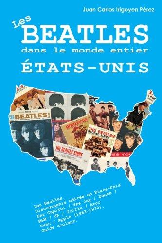 Les Beatles dans le monde entier: États-Unis: Discographie éditée en États-Unis Par Capitol / Vee Jay / Decca / MGM / UA / Tollie / Atco Swan / Apple (1963-1970). Guide couleur.: Volume 3 par Juan Carlos Irigoyen Pérez