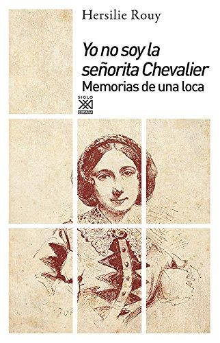 Yo no soy la señorita Chevalier. Memorias de una loca (Siglo XXI de España General) por Hersilie Rouy