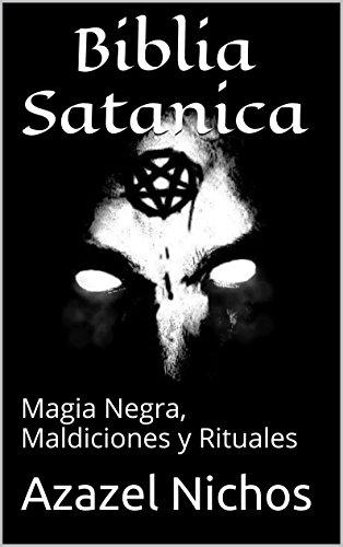 Biblia Satanica: Magia Negra, Maldiciones y Rituales por Azazel Nichos