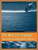 Die Web 2.0-Strategie: Innovative Geschäftsmodelle im Internet