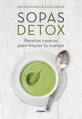 Sopas detox: Recetas caseras para limpiar tu cuerpo (Vivir mejor)