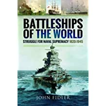 Battleships of the World: Struggle for Naval Supremacy 1820 - 1945