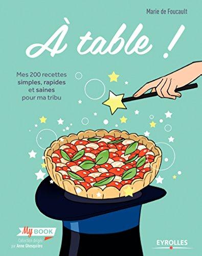 Livre gratuits en ligne A table !: Mes 200 recettes simples, rapides et saines pour ma tribu pdf